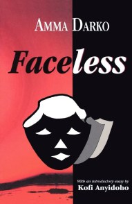 FACELESS BY AMMA DARKO....REVIEWS,ANALYSES AND CRITIQUES (PARTS 1-2)