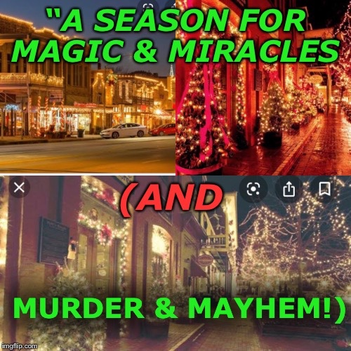 """A SEASON FOR MAGIC & MIRACLES..  AND MURDER & MAYHEM!!"""