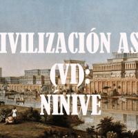 La civilización asiria (VI) Nínive