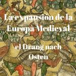La expansión de Europa medieval: el Drang nach Osten