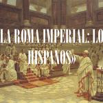 La Roma imperial: los hispanos