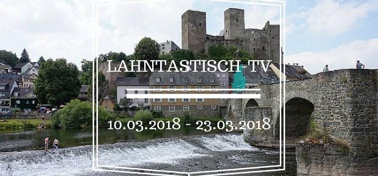 Lahntastisch Fernsehen: 10.03.2018 – 23.03.2018