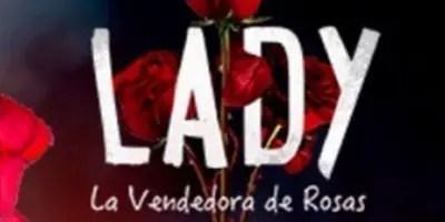 Lady, la Vendedora de Rosas. Crítica de la semana de estreno