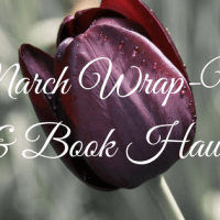 March Wrap-Up & Book Haul