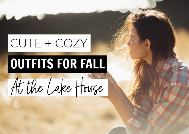 Cute and Cozy Fall Outfits to Wear at the Lake House