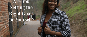 Are You Setting the Right Goals For Yourself