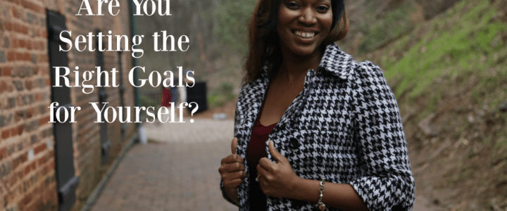 Are You Setting the Right Goals for Yourself?