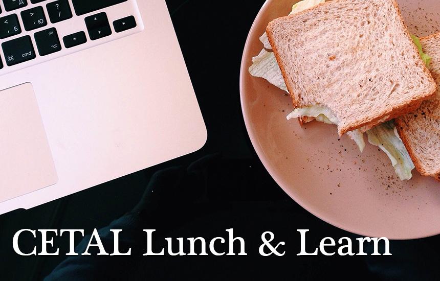 CETAL Lunch & Learn