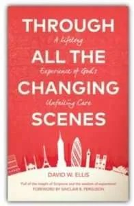 THROUGH ALL THE CHANGING SCENES by David W. Ellis
