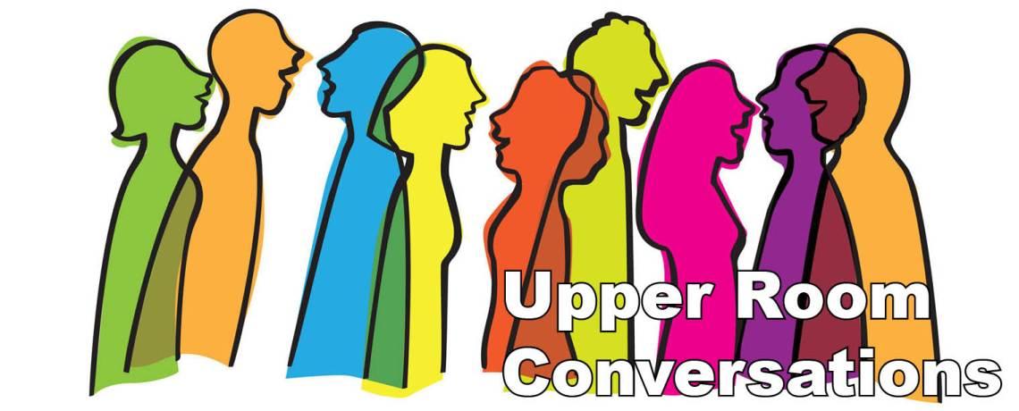 Upper Room Conversations