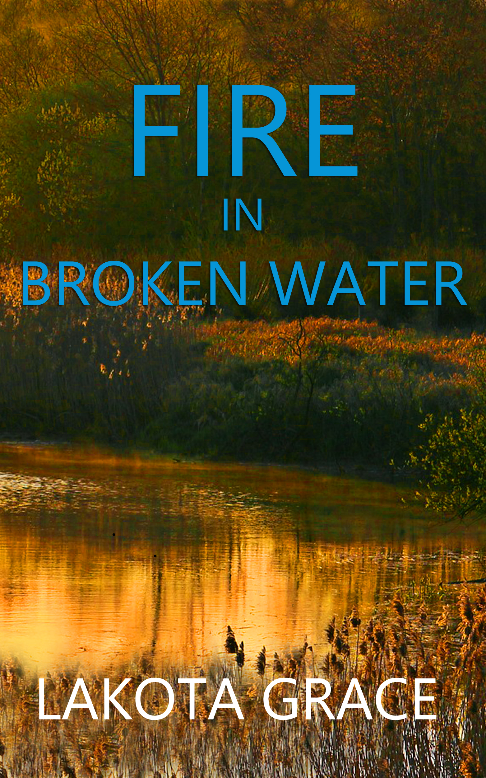 FIRE IN BROKEN WATER — Now FREE on Amazon Kindle!