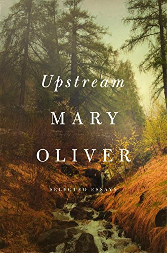 Book review: UPSTREAM–Selected Essays by Mary Oliver