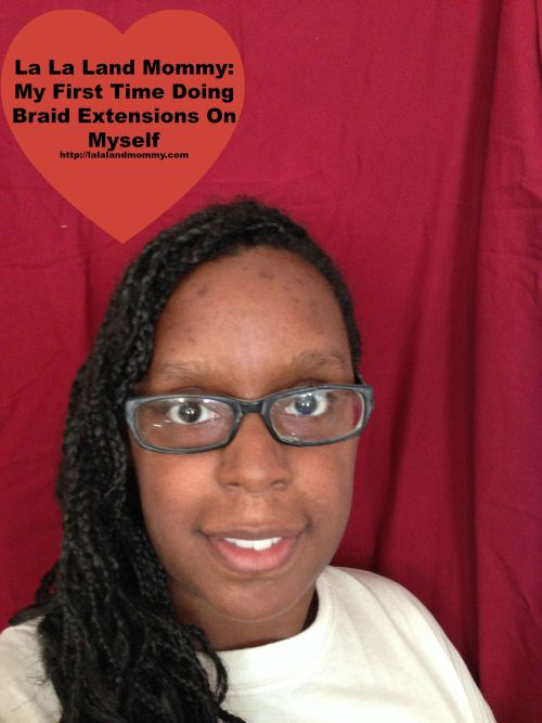La La Land Mommy: My First Time Doing Braid Extensions On Myself