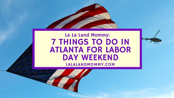 7 Things To Do In Atlanta For Labor Day Weekend