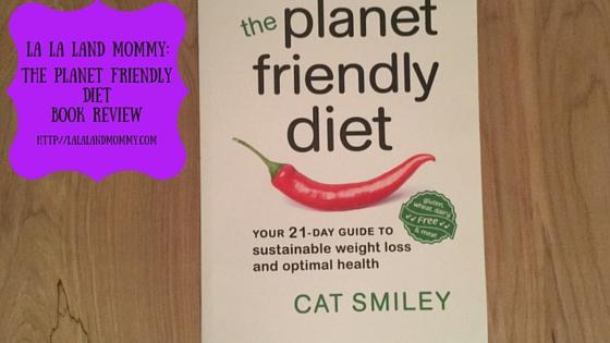 La La Land Mommy: The Planet Friendly Diet Book Review