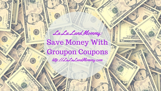 La La Land Mommy: Save Money With Groupon Coupons