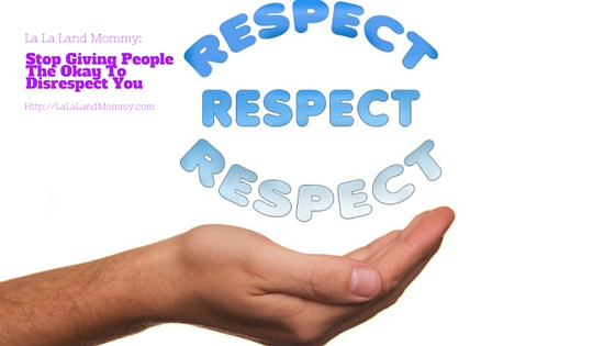 Stop Giving People The Okay To Disrespect You