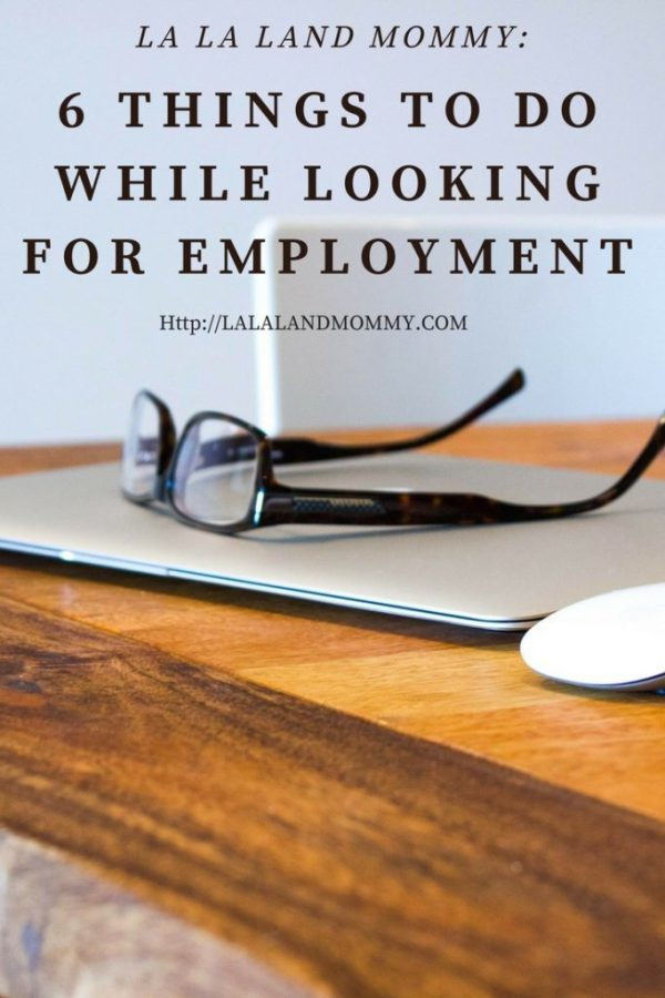 La La Land Mommy: 6 Things To Do While Looking For Employment