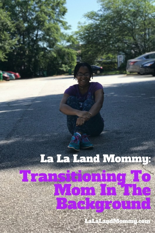 La La Land Mommy: Transitioning To Mom In The Background