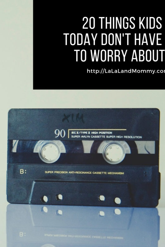 La La Land Mommy: 20 Things Kids Today Don't Have To Worry About