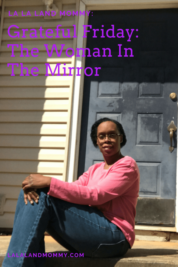 La La Land Mommy: Grateful Friday: That Woman In The Mirror