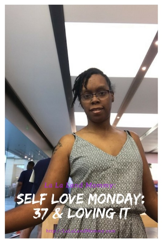 La La Land Mommy: Self Love Monday: 37 & Loving It
