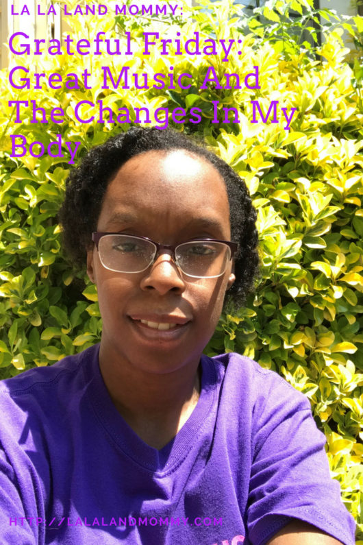 La La Land Mommy: Grateful Friday: Great Music And The Changes In My Body