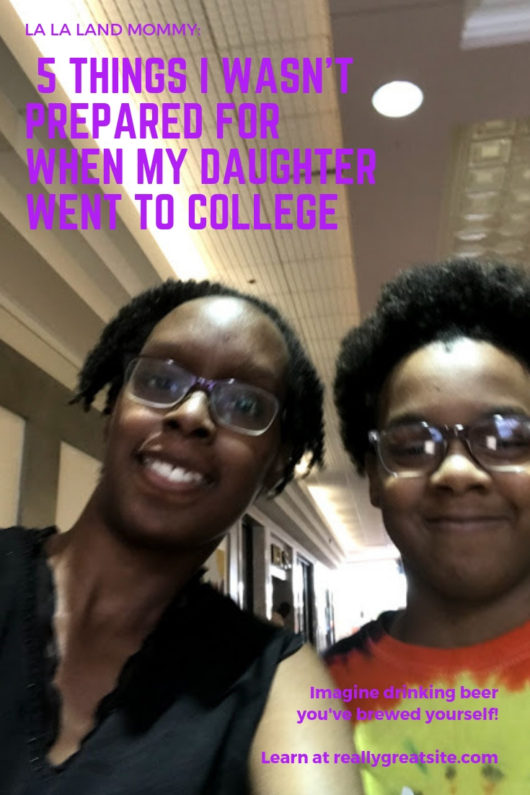 La La Land Mommy: 5 Things I Wasn't Prepared For When My Daughter Went To College