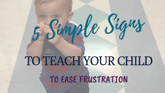 5 simple signs to teach your baby to ease frustration