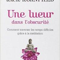 Un livre apaisant ; Jack Kornfield - Une lueur dans l'obscurité, comment traverser les temps difficiles grâce à la méditation