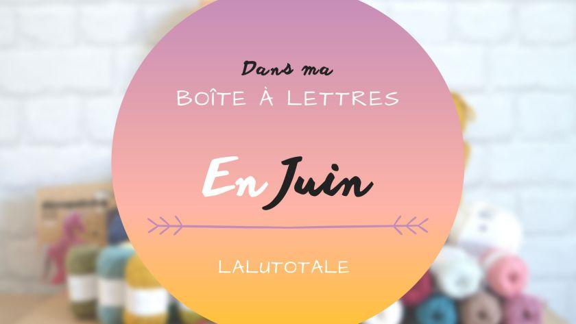 Haul les coeurs en Juin ! Boîte à lettres et résumé du mois 📬 .