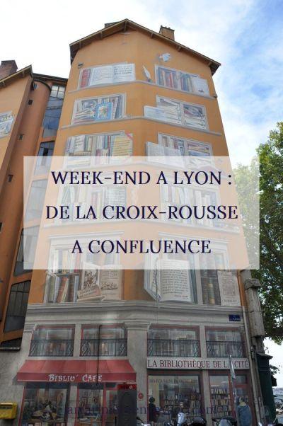Week-end à Lyon : de la Croix-Rousse à Confluence