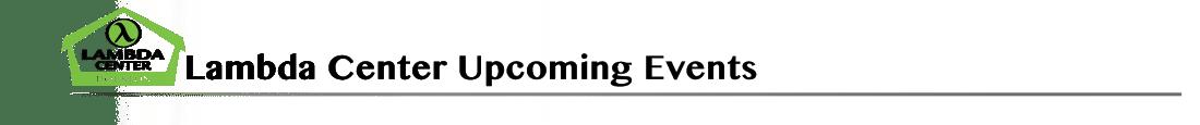 Lambda Center Upcoming Evetns
