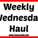 Lameazoid_WednesdayHaul