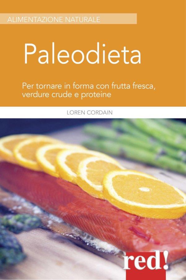 Paleodiet. Per tornare in forma con frutta fresca, verdure crude e proteine