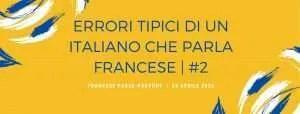Errori tipici di un italiano che parla francese n°2