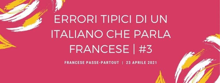 Errori tipici di un Italiano che parla francese #3