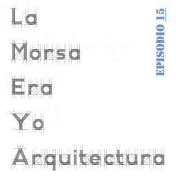 LMEY-Arq Ep15: Estudiar Arquitectura en España