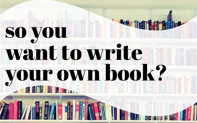 So You Want to Write Your Own Book - Lancaster Public Library