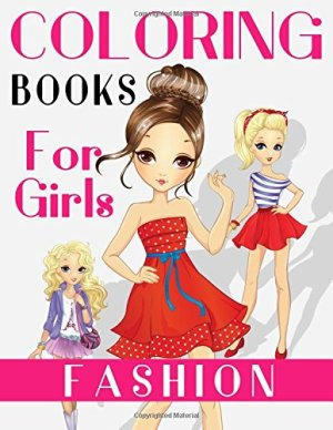 Fashion Coloring Books For Girls: Gorgeous Fashion Style & Other Cute Designs: Fun Color It Beauty Colouring Books For Me, Kids, Teens, Adults and Girls of All Ages