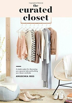 The Curated Closet: Discover Your Personal Style and Build Your Dream Wardrobe
