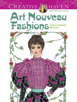 Dover Creative Haven Art Nouveau Fashions Coloring Book