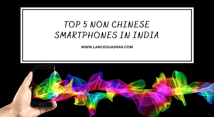 TOP NON CHINESE SMARTPHONE IN INDIA