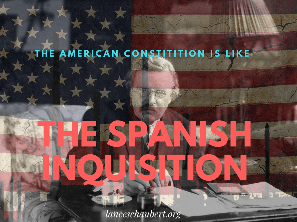 The American Constitution is like The Spanish Inquisition — Chesterton