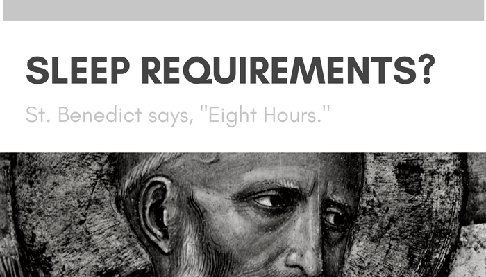 sleep requirements st. benedict sleep 8 hours