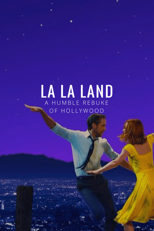 la la land analysis humble rebuke of hollywood