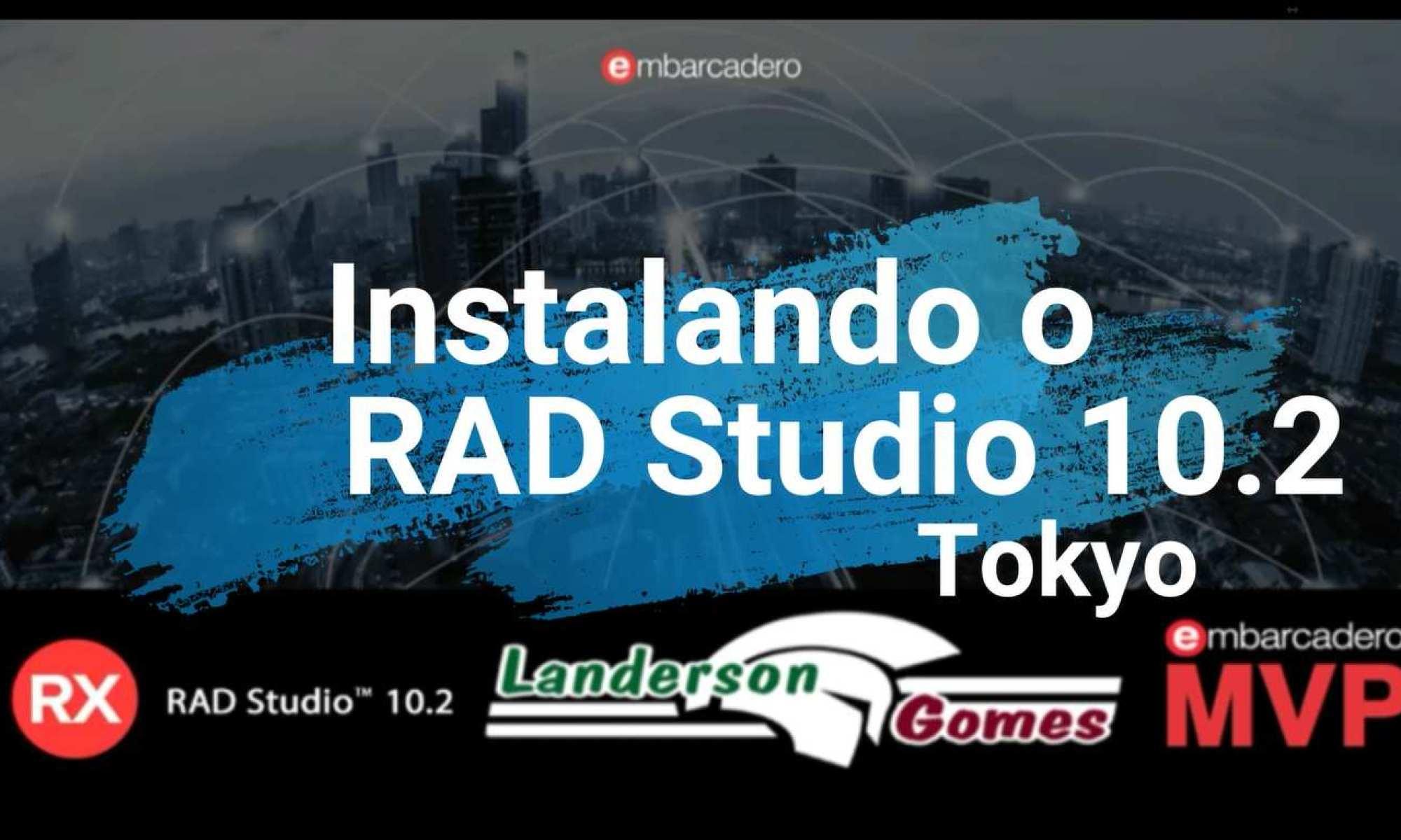 Instalando o RAD Studio 10.2 - Tokyo