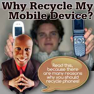 Why you should recycle mobile phones and then proudly say I recycle my mobile device.