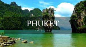 Phuket em 2 dias - Phuket - Tailândia - Landing page - Viagem dos Tsuge - Next Stop Japão - Vida de Tsuge - VDT