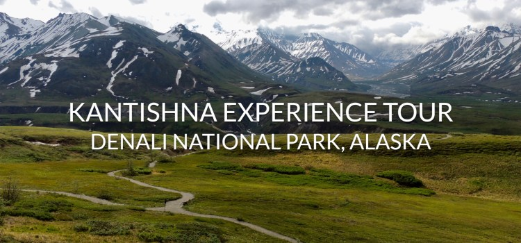 Touring Denali's Wilderness on the Kantishna Experience (VIDEO)